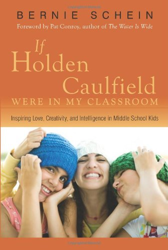 If Holden Caulfield Were in My Classroom: Inspiring Love, Creativity, and Intelligence in Middle School Kids 9781591810766