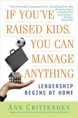 If You've Raised Kids, You Can Manage Anything: Leadership Begins at Home 9781592401512