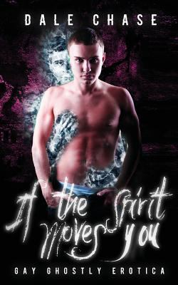 If the Spirit Moves You: Gay Ghostly Erotica 9781590213322