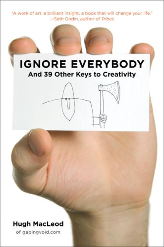 Ignore Everybody: And 39 Other Keys to Creativity 9781591842590