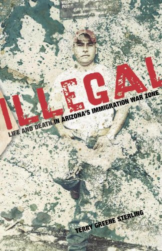 Illegal: Life and Death in Arizona's Immigration War Zone 9781599218618