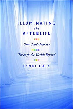 Illuminating the Afterlife: Your Soul's Journey: Through the Worlds Beyond 9781591799443