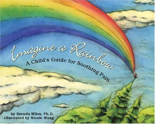 Imagine a Rainbow: A Child's Guide for Soothing Pain 9781591473855