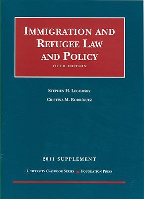 Legomsky and Rodriguez' Immigration and Refugee Law and Policy, 5th, 2011 Supplement 9781599419114