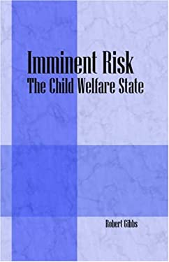 Imminent Risk: The Child Welfare State 9781598007367
