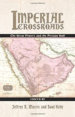 Imperial Crossroads: The Great Powers and the Persian Gulf 9781591144892