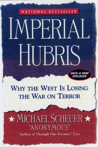 Imperial Hubris: Why the West Is Losing the War on Terror 9781597971591