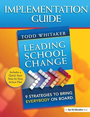 Implementation Guide: Leading School Change: Nine Strategies to Bring Everybody on Board 9781596671362