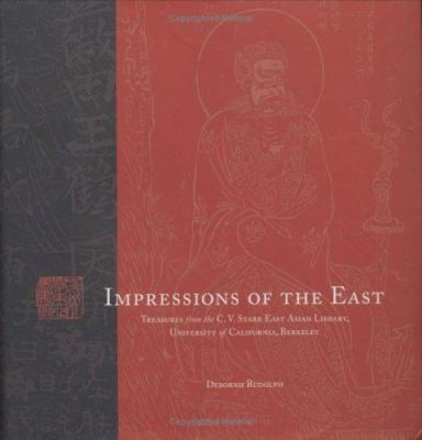 Impressions of the East: Treasures of the C.V. Starr East Asian Library, University of California, Berkeley 9781597140607