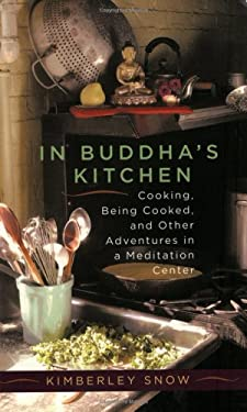 In Buddha's Kitchen: Cooking, Being Cooked, and Other Adventures in a Meditation Center 9781590301470