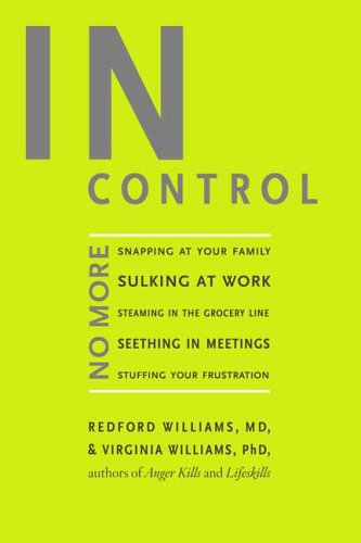 In Control: No More Snapping at Your Family, Sulking at Work, Steaming in the Grocery Line, Seething in Meetings, Stuffing Your Fr 9781594862564