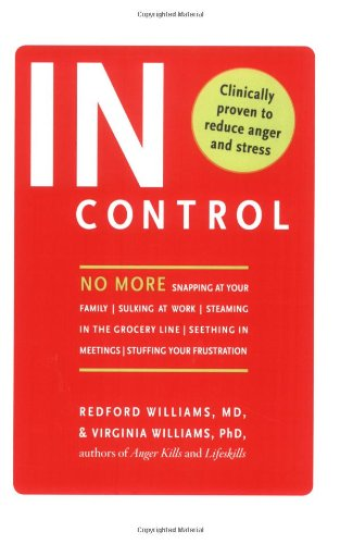 In Control: No More Snapping at Your Family, Sulking at Work, Steaming in the Grocery Line, Seething in Meetings, Stuffing Your Fr 9781594866258
