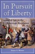 In Pursuit of Liberty: Coming of Age in the American Revolution 9781597972680