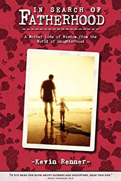 In Search of Fatherhood: A Mother Lode of Wisdom from the World of Daughterhood 9781592995776