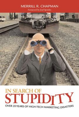 In Search of Stupidity: Over 20 Years of High-Tech Marketing Disasters 9781590591048