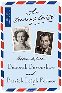 In Tearing Haste: Letters Between Deborah Devonshire and Patrick Leigh Fermor 9781590173589