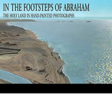 In the Footsteps of Abraham: The Holy Land in Hand-Painted Photographs 9781590201077