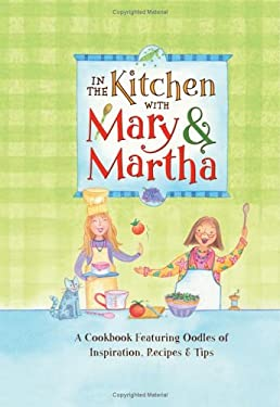 In the Kitchen with Mary & Martha: A Cookbook Featuring Oodles of Inspiration, Recipes & Tips 9781593108786