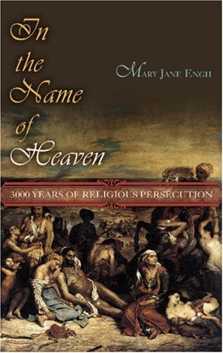 In the Name of Heaven: 3,000 Years of Religious Persecution 9781591024545