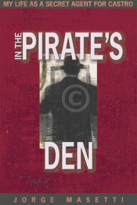 In the Pirate's Den: My Life as a Secret Agent for Castro 9781594030482