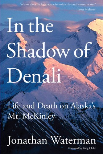 In the Shadow of Denali: Life and Death on Alaska's Mt. McKinley 9781599217949
