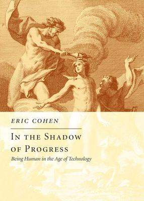 In the Shadow of Progress: Being Human in the Age of Technology 9781594032080