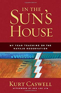 In the Sun's House: My Year Teaching on the Navajo Reservation 9781595340566