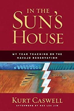 In the Sun's House: My Year Teaching on the Navajo Reservation 9781595340603