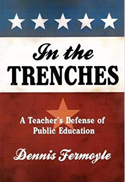 In the Trenches: A Teacher's Defense of Public Education 9781592981212
