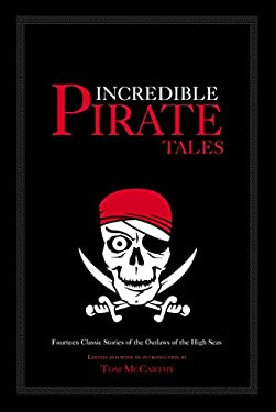Incredible Pirate Tales: Fourteen Classic Stories of Outlaws on the High Seas 9781592282845