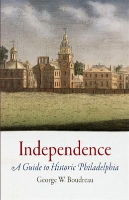 Independence: A Guide to Historic Philadelphia 9781594161438