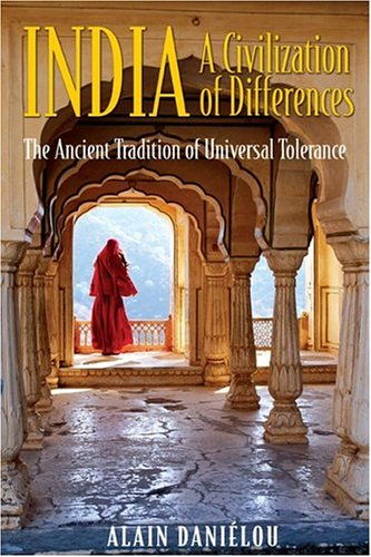 India: A Civilization of Differences: The Ancient Tradition of Universal Tolerance 9781594770487