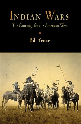 Indian Wars: The Campaign for the American West 9781594160691