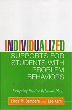 Individualized Supports for Students with Problem Behaviors: Designing Positive Behavior Plans 9781593851187