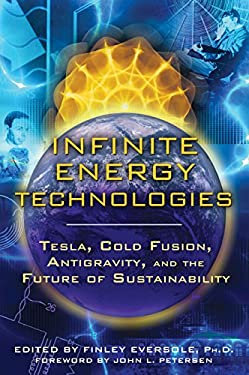 Infinite Energy Technologies: Tesla, Cold Fusion, Antigravity, and the Future of Sustainability 9781594773808