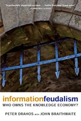 Information Feudalism: Who Owns the Knowledge Economy? 9781595581228