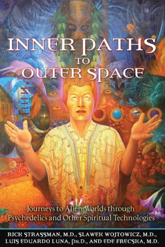 Inner Paths to Outer Space: Journeys to Alien Worlds Through Psychedelics and Other Spiritual Technologies 9781594772245