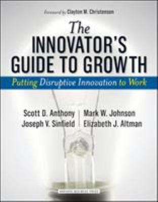 Innovator's Guide to Growth: Putting Disruptive Innovation to Work 9781591398462