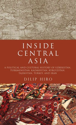 Inside Central Asia: A Political and Cultural History of Uzbekistan, Turkmenistan, Kazakhstan, Kyrgyzstan, Tajikistan, Turkey, and Iran 9781590203330