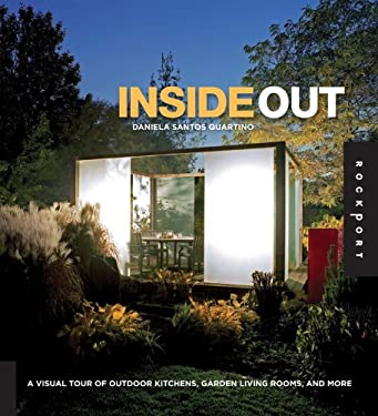 Inside Out: A Visual Tour of Outdoor Kitchens, Garden Living Rooms, and More 9781592535064