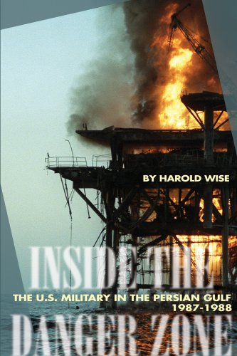 Inside the Danger Zone: The U.S. Military in the Persian Gulf, 1987-1988 9781591149705