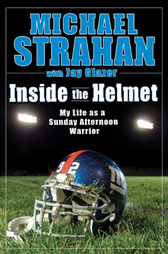 Inside the Helmet: Life as a Sunday Afternoon Warrior 9781592402984