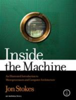 Inside the Machine: An Illustrated Introduction to Microprocessors and Computer Architecture 9781593271046