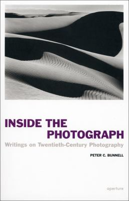 Inside the Photograph: Writings on Twentieth-Century Photography 9781597111041