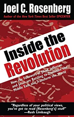 Inside the Revolution: How the Followers of Jihad, Jefferson, and Jesus Are Battling to Dominate the Middle East and Transform the World 9781594153679