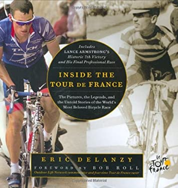 Inside the Tour de France: The Pictures, the Legends, and the Untold Stories of the World's Most Beloved Bicycle Race 9781594862304