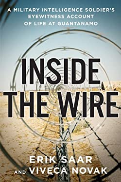 Inside the Wire: A Military Intelligence Soldier's Eyewitness Account of Life at Guantanamo 9781594200663
