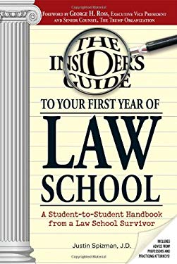 Insider's Guide to Your First Year of Law School: A Student-To-Student Handbook from a Law School Survivor 9781598690842