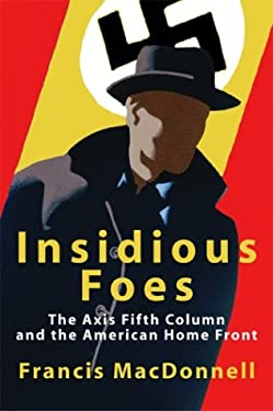 Insidious Foes: The Axis Fifth Column and the American Home Front 9781592284917