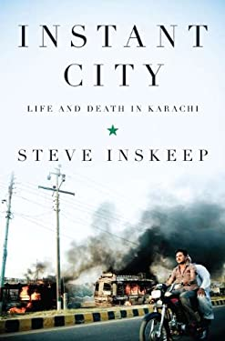 Instant City: Life and Death in Karachi 9781594203152